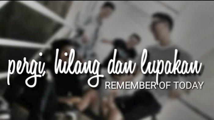 Download MP3 Pergi Hilang dan Lupakan – Remember of Today, Berikut Lirik & Video Klipnya